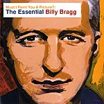 Billy Bragg Must I Paint You A Picture? The Essential Billy Bragg