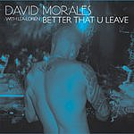 David Morales Better That U Leave (4-Track Single)