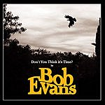 Bob Evans Don't You Think It's Time?