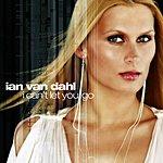 Ian Van Dahl I Can't Let You Go (10-Track Remix)