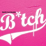 Dave McCullen B*tch (Parental Advisory) (Single)