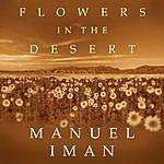 Manuel Iman Flowers In The Desert