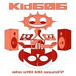 Kid606 Who Still Kill Sound?