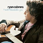 Ryan Cabrera I Will Remember You (Single)