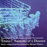 Michael Whalen Titanic: Anatomy Of A Disaster