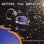 Before You Breathe Remixedregenerated