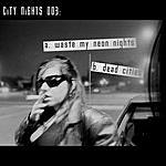 City Nights Waste My Neon Nights/Dead Cities