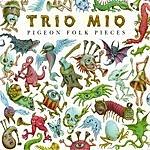 Trio Mio Pigeon Folk Pieces