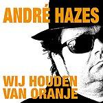 André Hazes Wij Houden Van Oranje