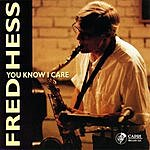 Fred Hess You Know I Care