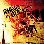 Rhino Bucket And Then It Got Ugly