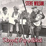 Steve Wilson Steppin' It Up A Notch