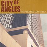 The Industrial Jazz Group City Of Angles