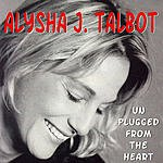 Alysha J. Talbot Unplugged From The Heart