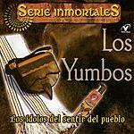 Los Yumbos Serie Inmortales: Los Ídolos Del Sentir Del Pueblo