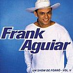 Frank Aguiar Um Show De Forro, Vol.5