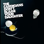 The Cardigans Don't Blame Your Daughter (Diamonds)/A Good Horse