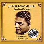 Julio Jaramillo El Ídolo Del Pueblo: 15 Grandes Éxitos