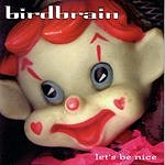 Birdbrain Let's Be Nice