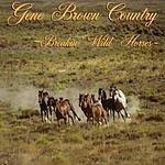 Gene Brown Country Breakin' Wild Horses (Parental Advisory)