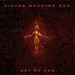 Sister Machine Gun Not My God (5 Track Maxi-Single)