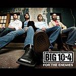 Big 10-4 For The Enemies (FYE Exclusive) (Single)