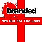 Branded *Its Out For The Lads