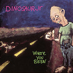 Dinosaur Jr. Where You Been (With Bonus Track)