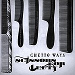 Scissors For Lefty Ghetto Ways (Maxi-Single)