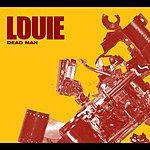 Louie Dead Man (Single)