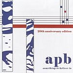 APB Something To Believe In (20th Anniversary Edition)