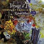 Robert White Voyage A Paris: Songs Of Francis Poulenc