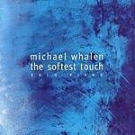Michael Whalen The Softest Touch: Solo Piano