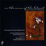 Kalichstein-Laredo-Robinson Trio In The Arms Of The Beloved: Music Of Richard Danielpour