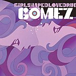 Gomez Girlshapedlovedrug (3-Track Single)