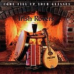 The Irish Rovers Come Fill Up Your Glasses