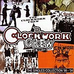 The Clockwork Crew The Singles Collection '98-'04