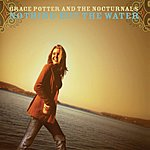 Grace Potter & The Nocturnals Nothing But The Water