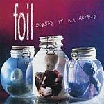 Foil Spread It All Around (+ Bonus Tracks)