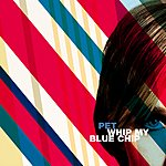 Pet Whip My Blue Chip (Single)