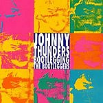Johnny Thunders Bootlegging The Bootleggers