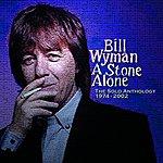 Bill Wyman A Stone Alone: The Solo Anthology 1974-2002