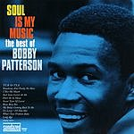 Bobby Patterson Soul Is My Music: The Best Of Bobby Patterson (Jetstar Recordings, 1965-1970)