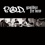 P.O.D. Goodbye For Now (Maxi-Single)