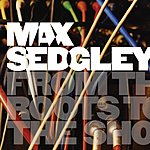Max Sedgley From The Roots To The Shoots