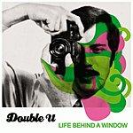 The Double U Life Behind A Window