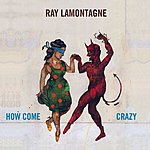 Ray Lamontagne How Come/Crazy