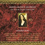 Martha Argerich Martha Argerich And Friends: Live From The Lugano Festival 2005