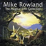 Mike Rowland The Magical Elfin Collection