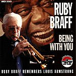 Ruby Braff Being With You: Ruby Braff Remembers Louis Armstrong